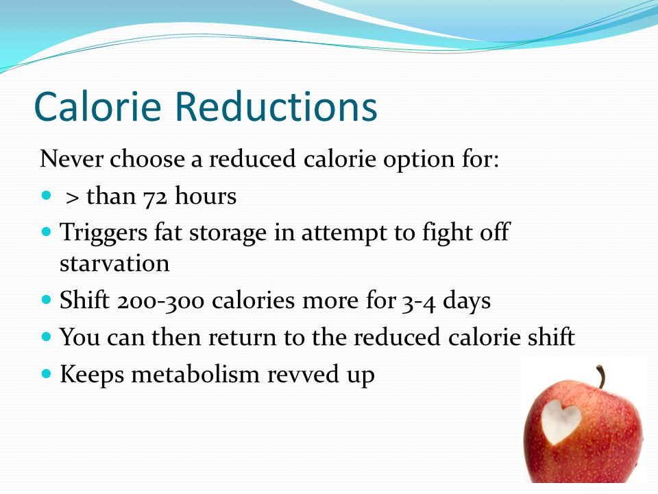 Calorie Reductions Never choose a reduced calorie option for: