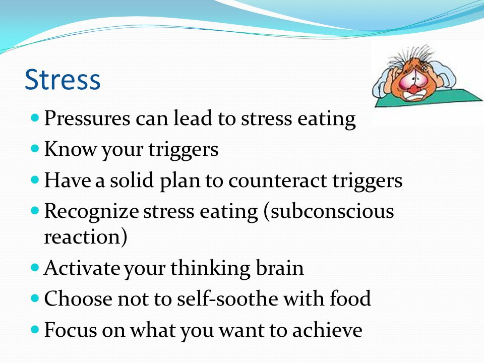 Stress Pressures can lead to stress eating Know your triggers
