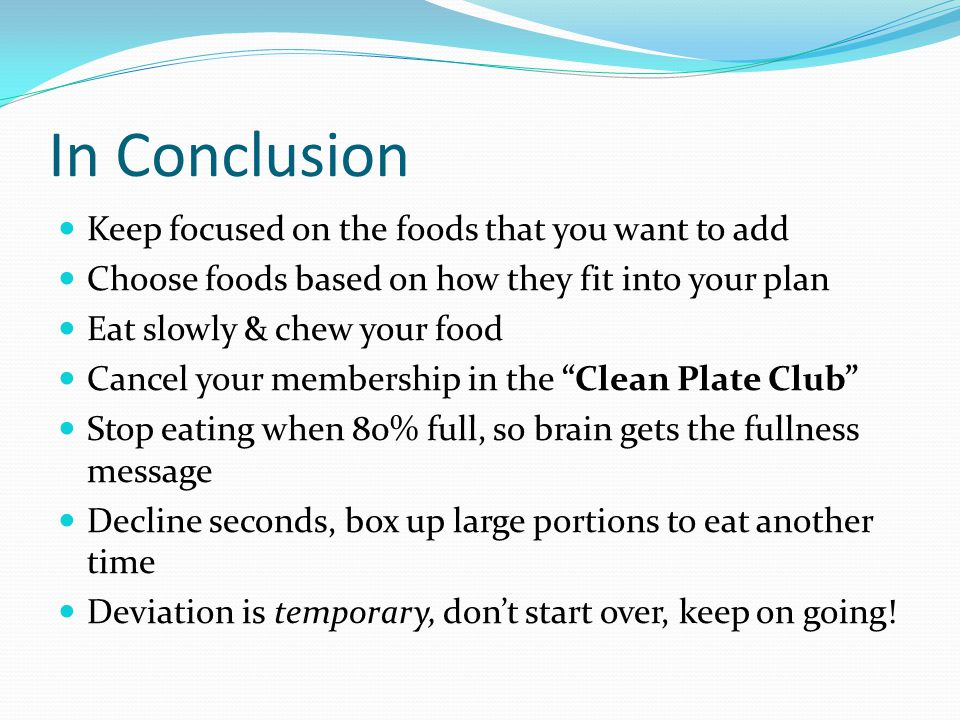 In Conclusion Keep focused on the foods that you want to add