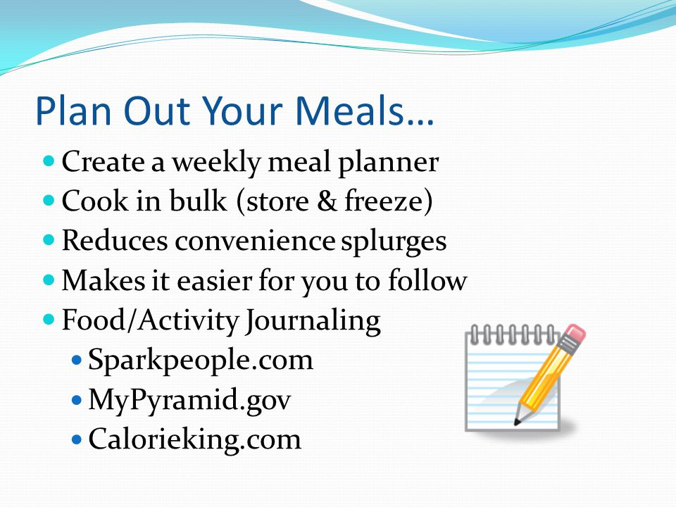 Plan Out Your Meals… Create a weekly meal planner