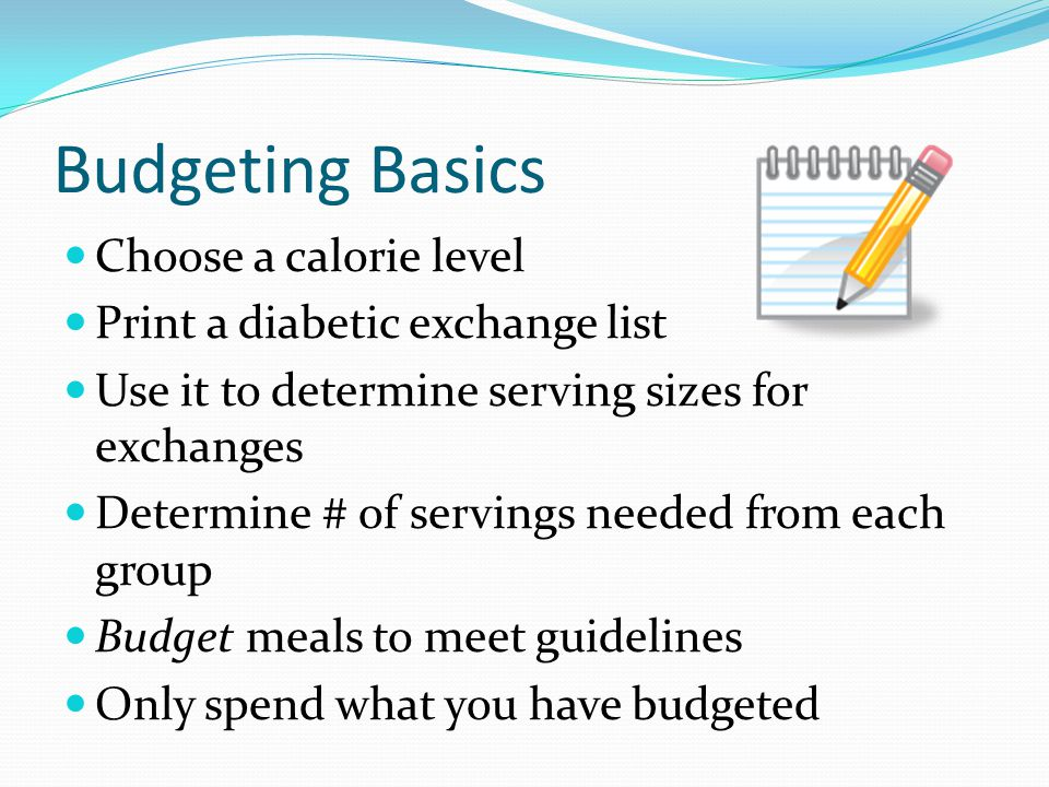 Budgeting Basics Choose a calorie level Print a diabetic exchange list