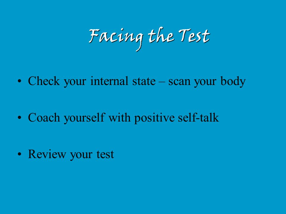 Facing the Test Check your internal state – scan your body
