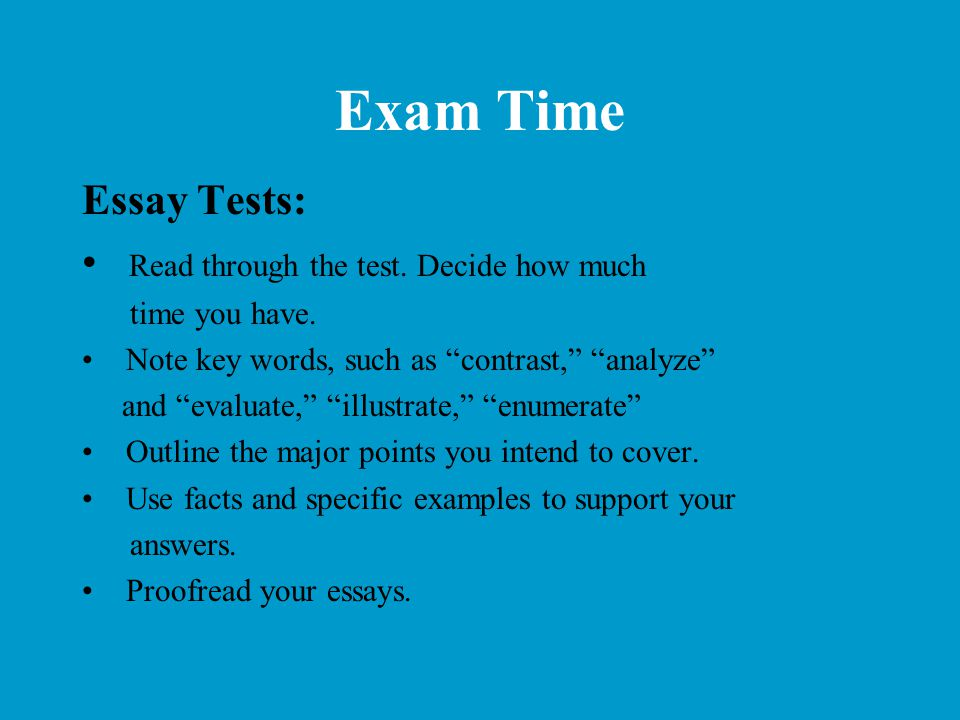 Exam Time Essay Tests: Read through the test. Decide how much