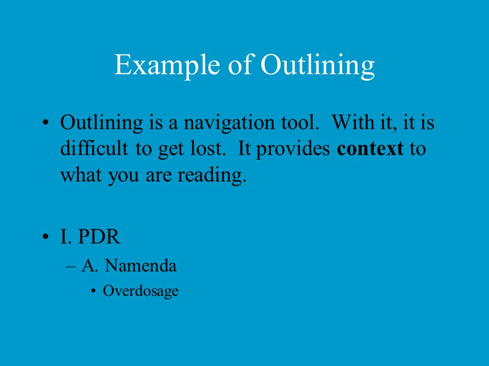Example of Outlining Outlining is a navigation tool. With it, it is difficult to get lost. It provides context to what you are reading.