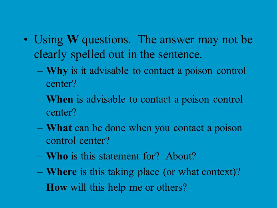 Using W questions. The answer may not be clearly spelled out in the sentence.