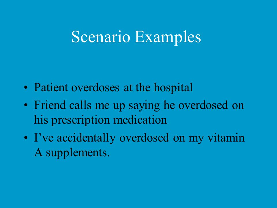 Scenario Examples Patient overdoses at the hospital