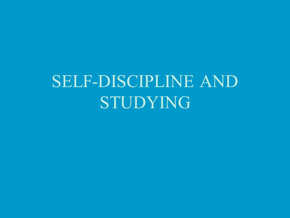SELF-DISCIPLINE AND STUDYING