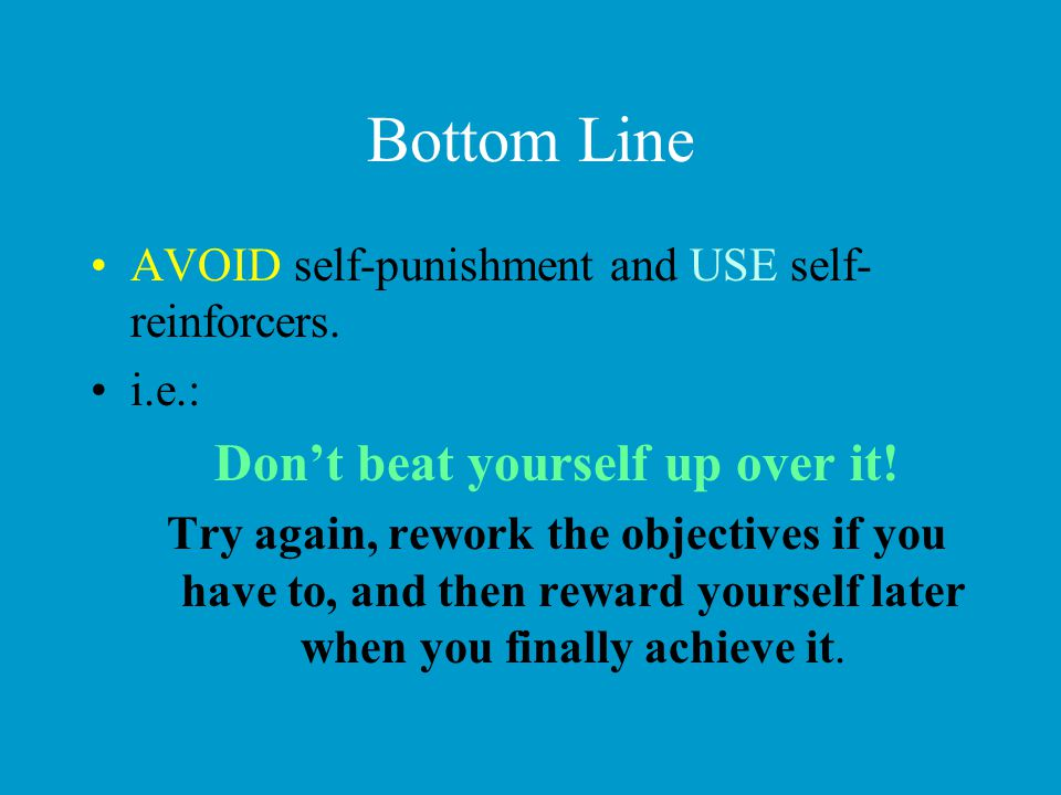 Don't beat yourself up over it!