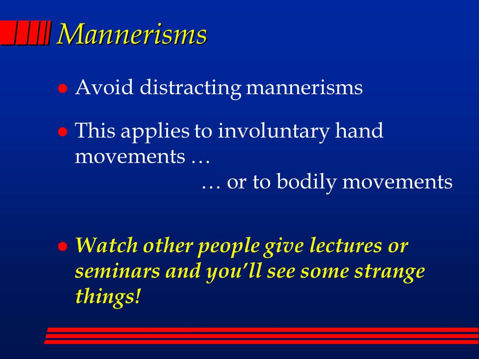 Mannerisms Avoid distracting mannerisms