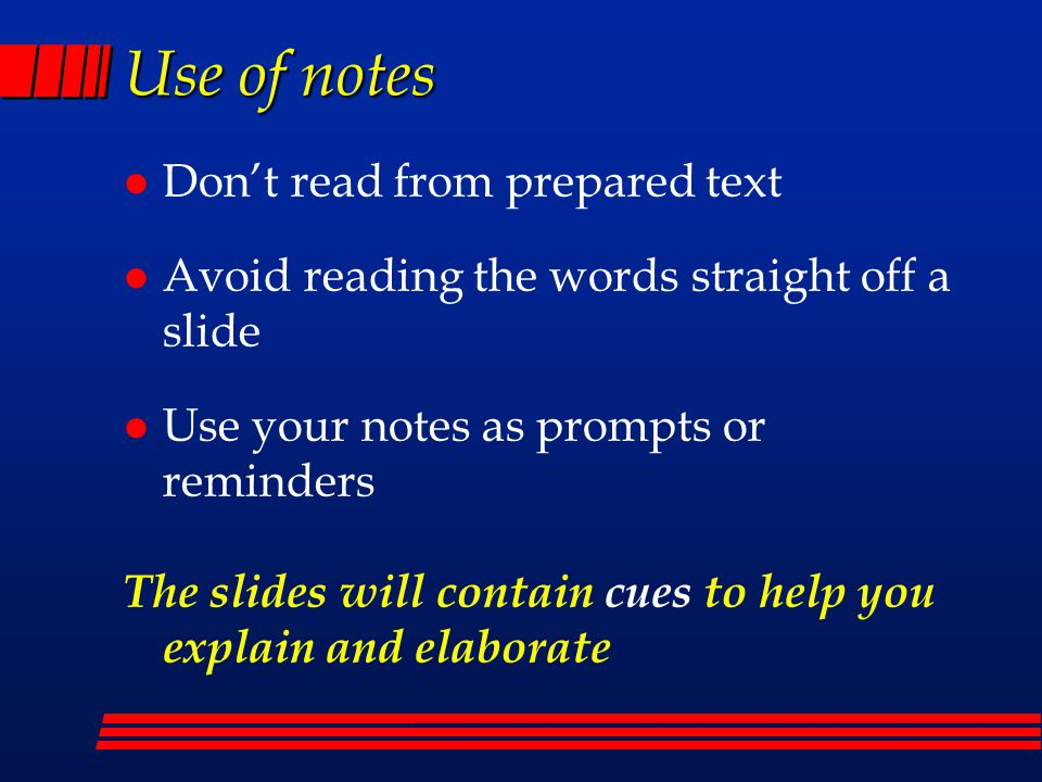 Use of notes Don't read from prepared text