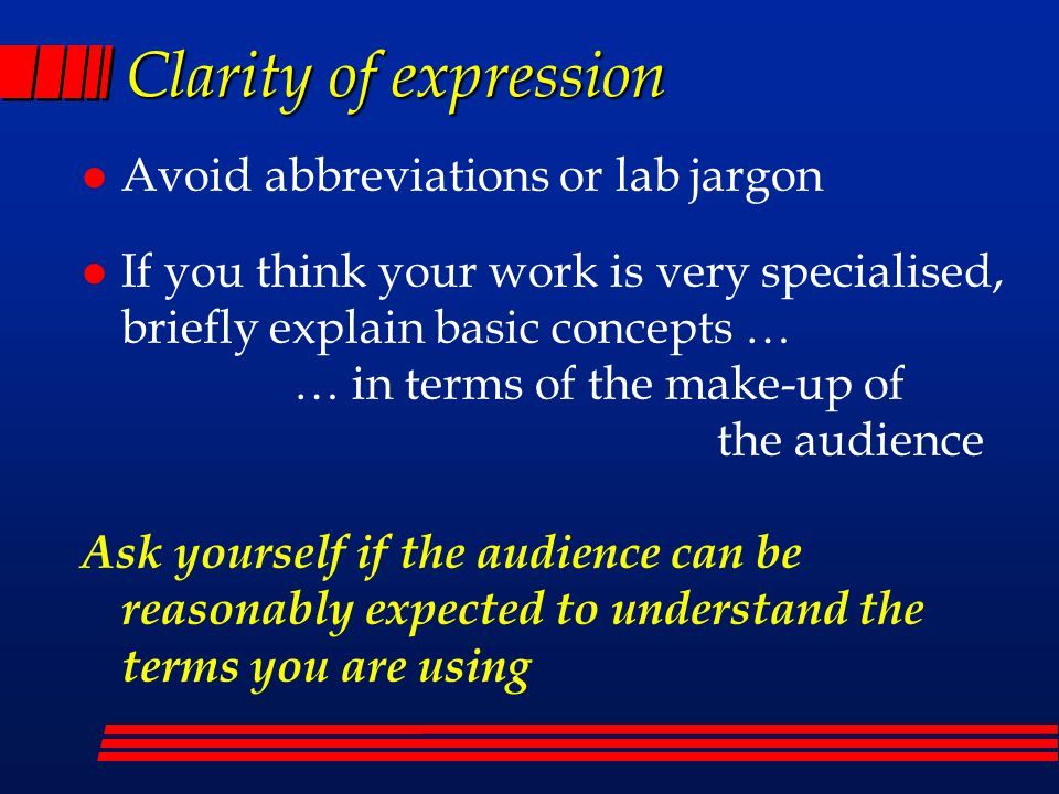 Clarity of expression Avoid abbreviations or lab jargon