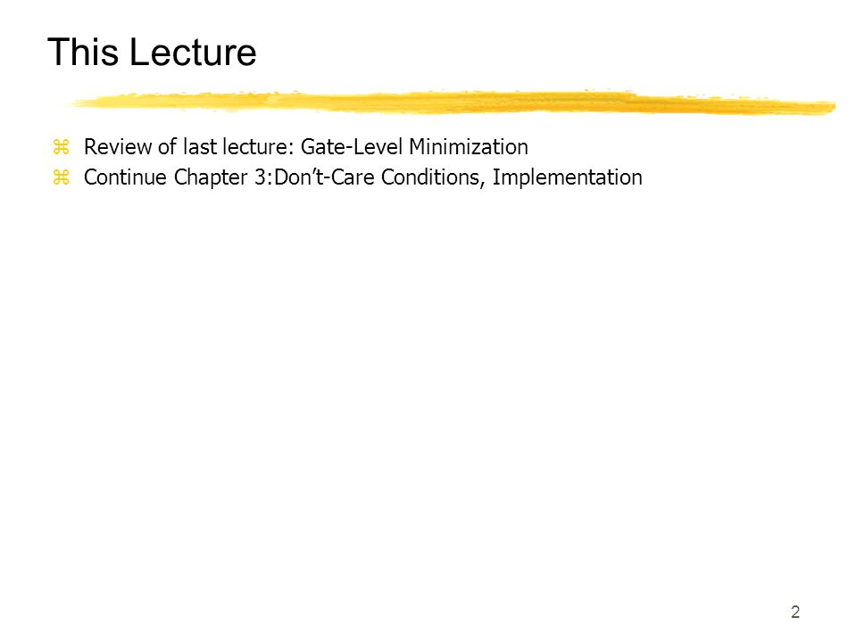 This Lecture Review of last lecture: Gate-Level Minimization