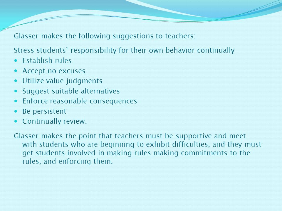 Glasser makes the following suggestions to teachers: