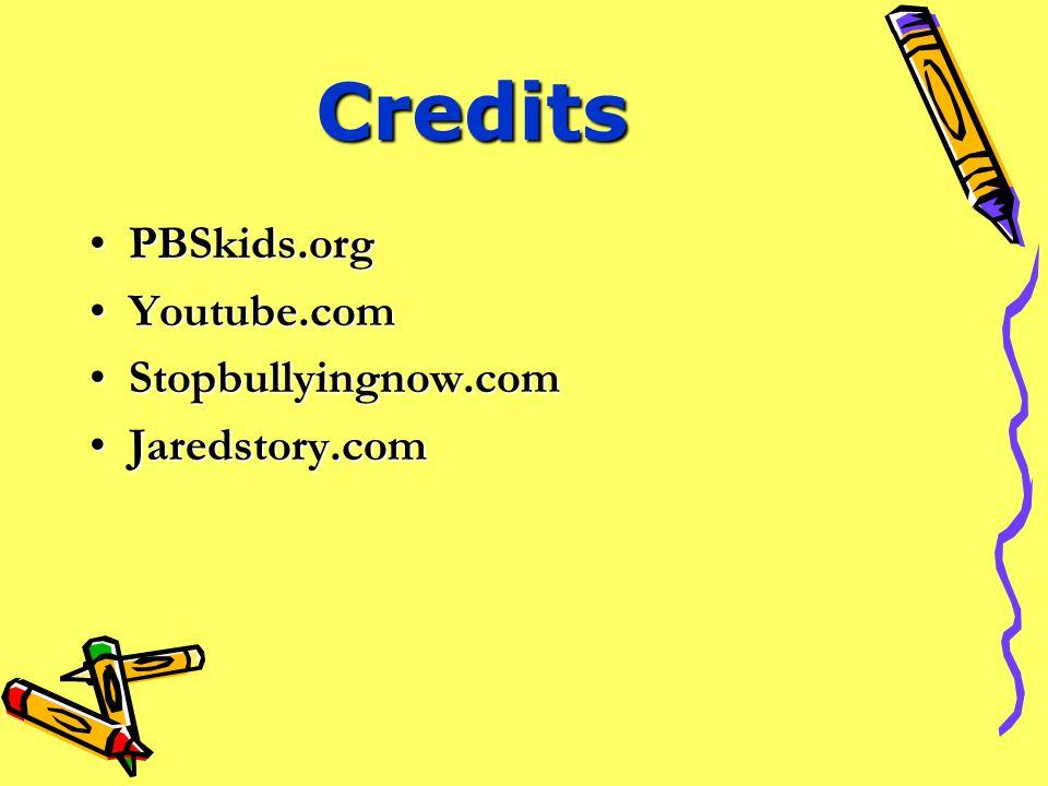 Credits PBSkids.org Youtube.com Stopbullyingnow.com Jaredstory.com