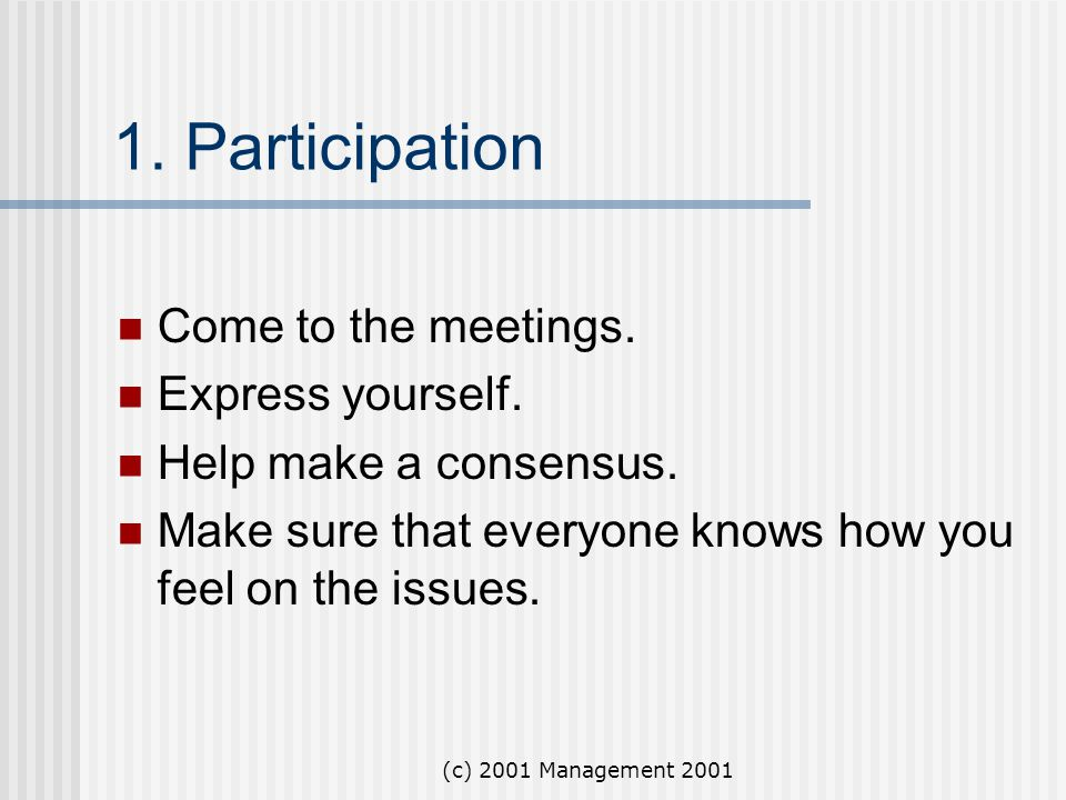 1. Participation Come to the meetings. Express yourself.