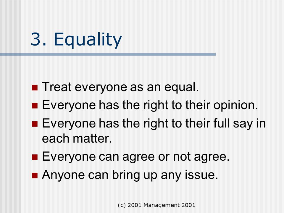 3. Equality Treat everyone as an equal.