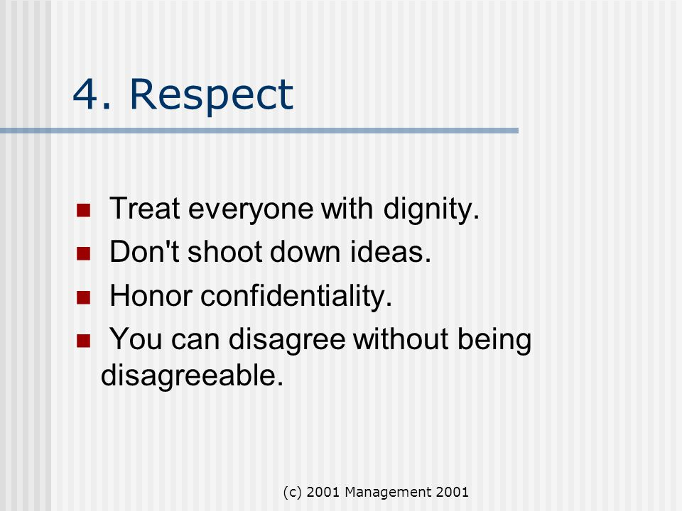4. Respect Treat everyone with dignity. Don t shoot down ideas.