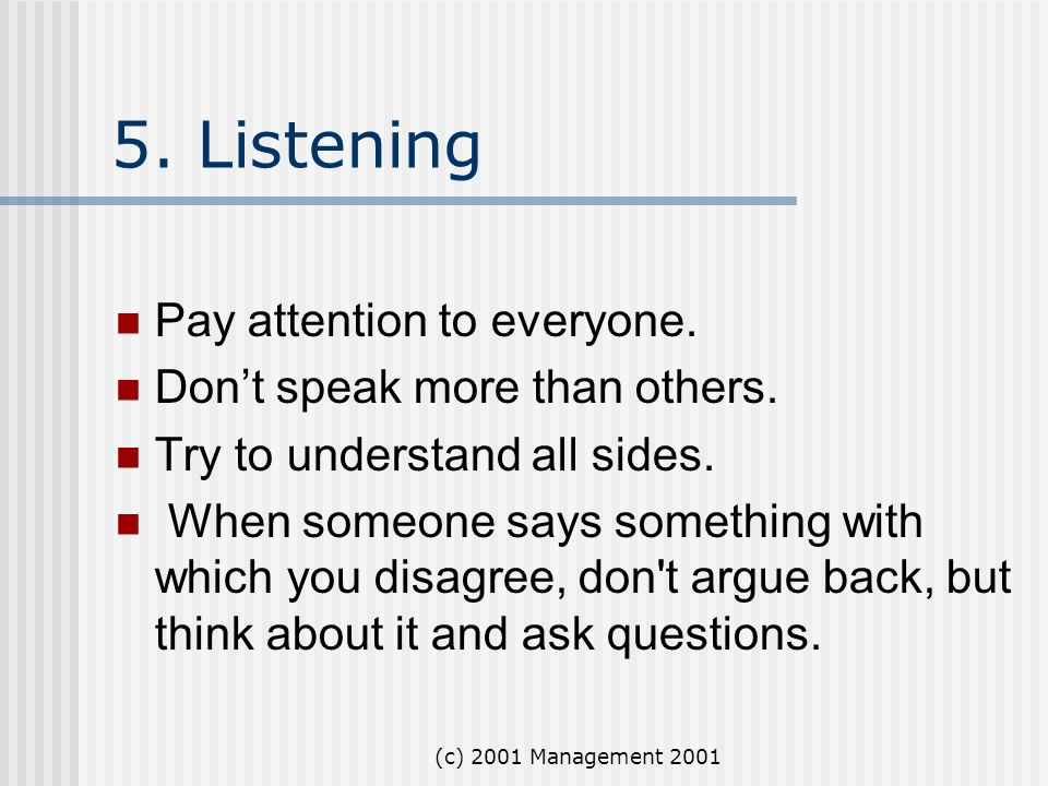 5. Listening Pay attention to everyone. Don't speak more than others.