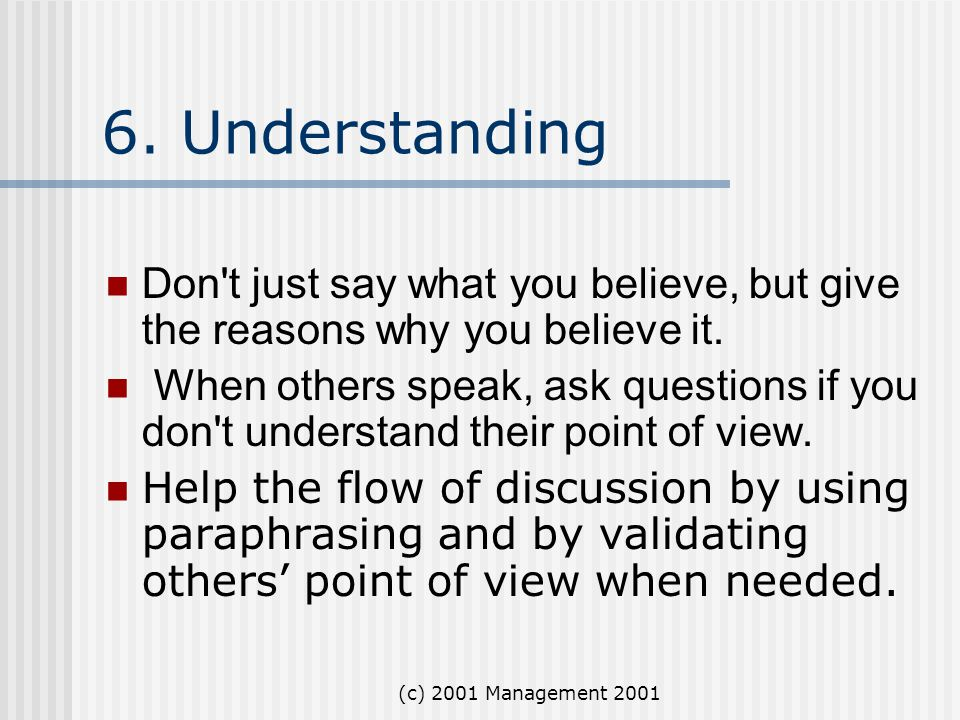 6. Understanding Don t just say what you believe, but give the reasons why you believe it.