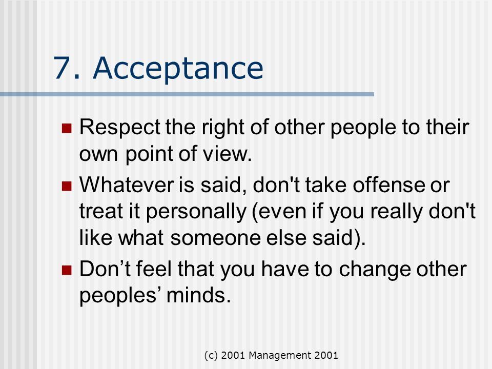 7. Acceptance Respect the right of other people to their own point of view.