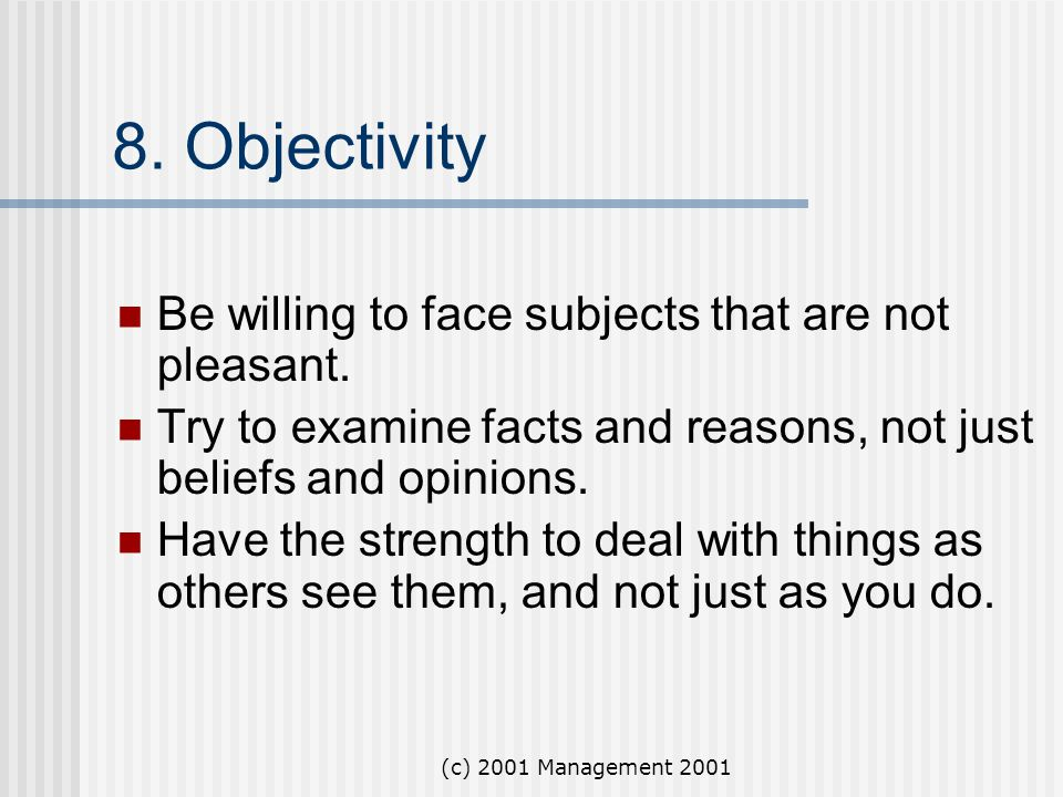 8. Objectivity Be willing to face subjects that are not pleasant.