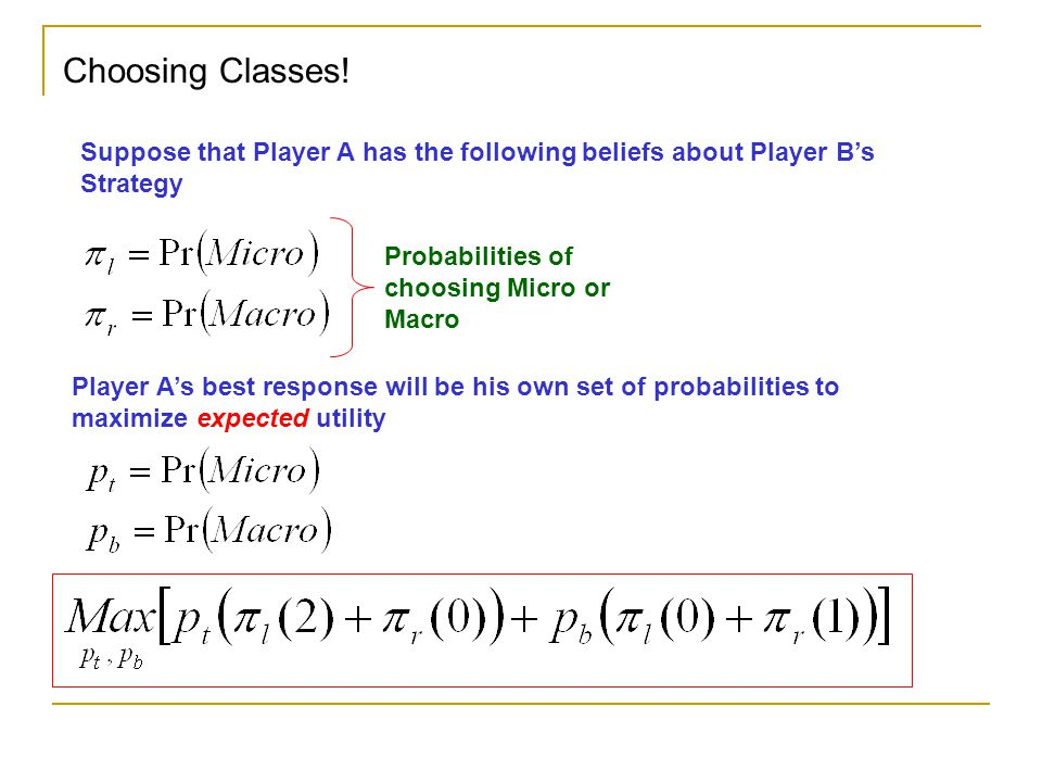 Choosing Classes! Suppose that Player A has the following beliefs about Player B's Strategy. Probabilities of choosing Micro or Macro.