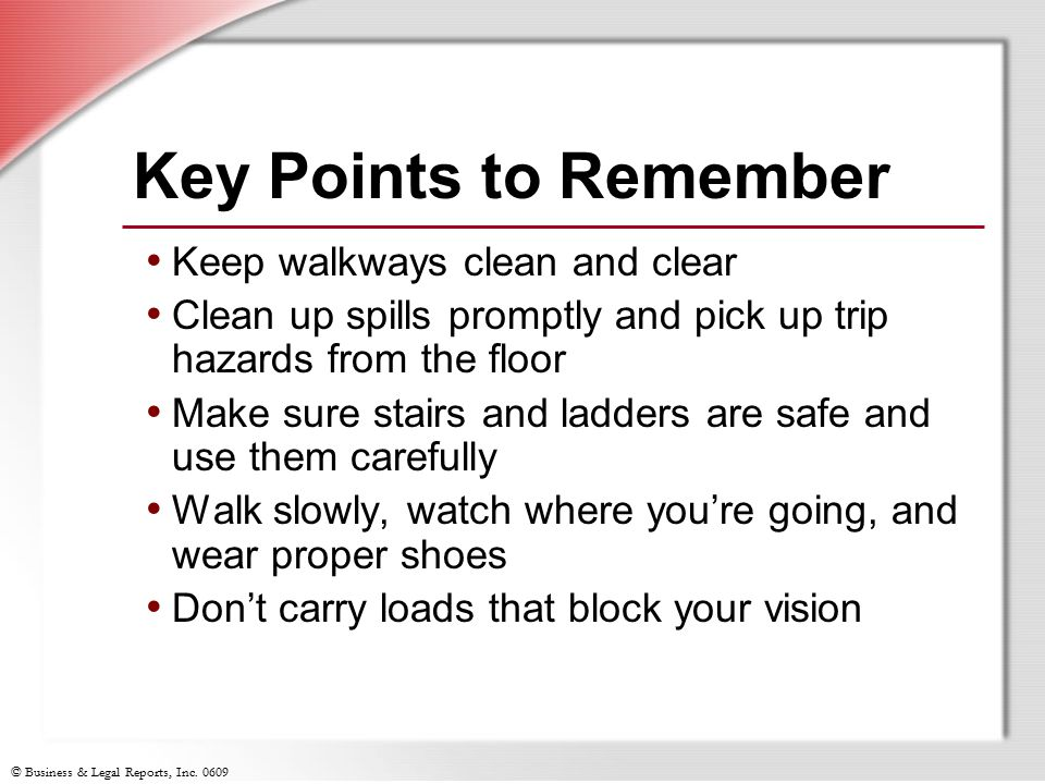 Key Points to Remember Keep walkways clean and clear