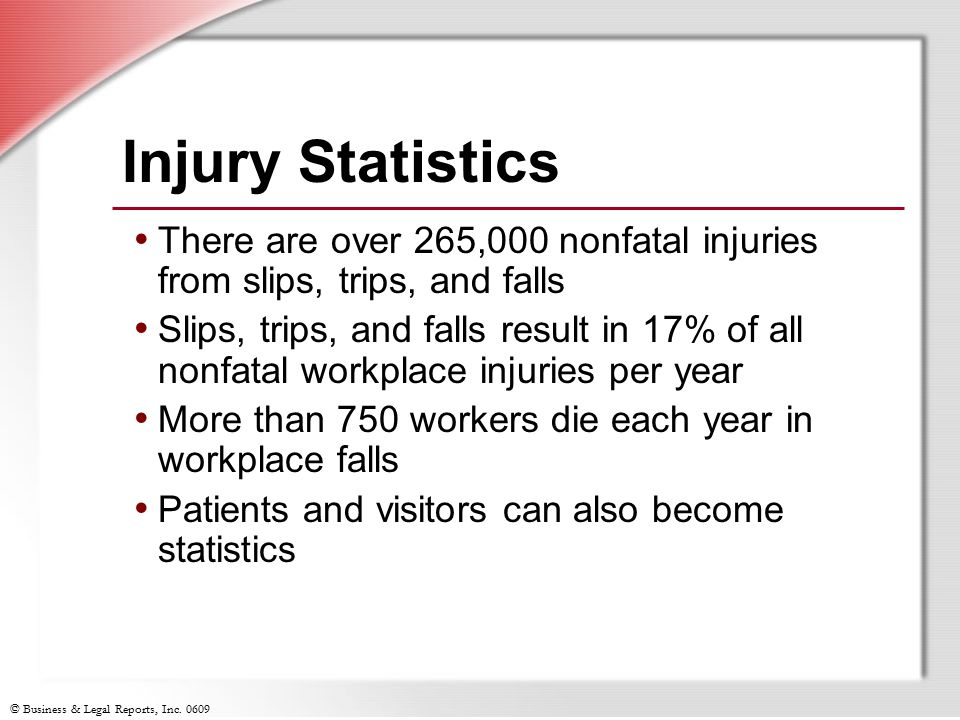 Injury Statistics There are over 265,000 nonfatal injuries from slips, trips, and falls.