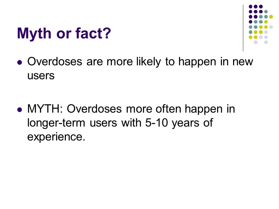 Myth or fact Overdoses are more likely to happen in new users