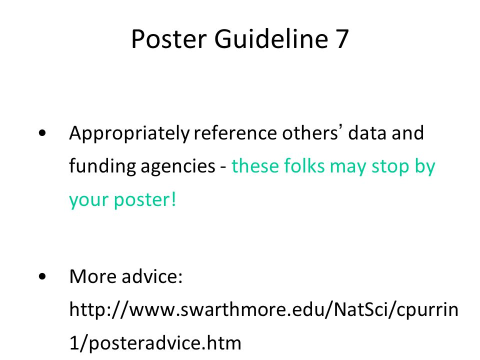 Poster Guideline 7 Appropriately reference others' data and funding agencies - these folks may stop by your poster!