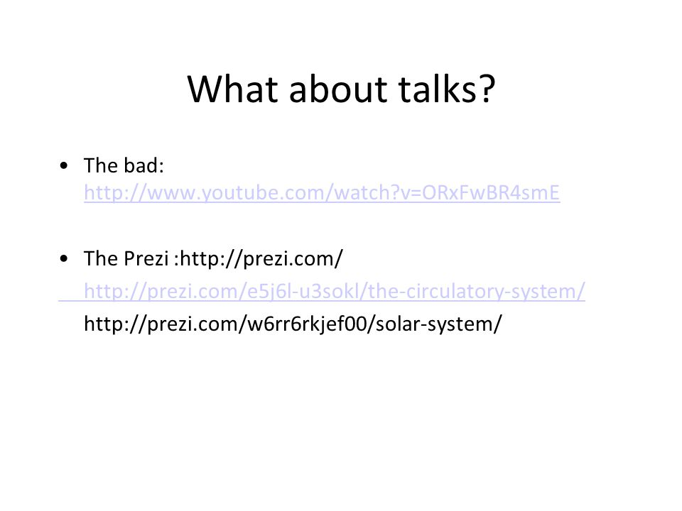 What about talks The bad: http://www.youtube.com/watch v=ORxFwBR4smE