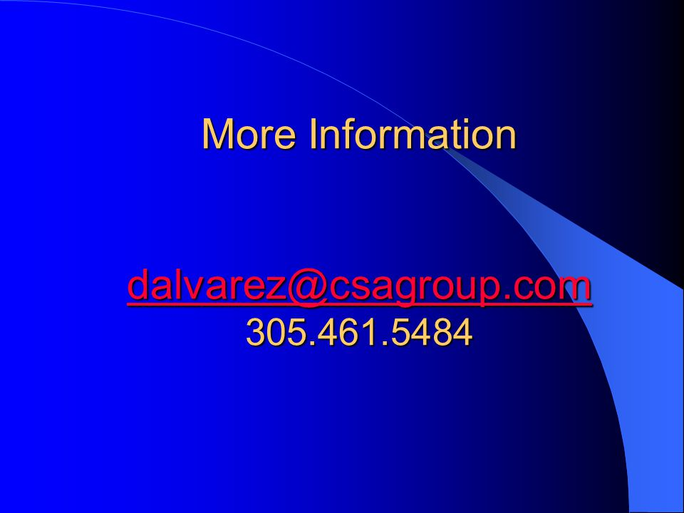 More Information dalvarez@csagroup.com 305.461.5484