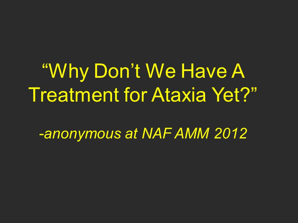 Why Don't We Have A Treatment for Ataxia Yet