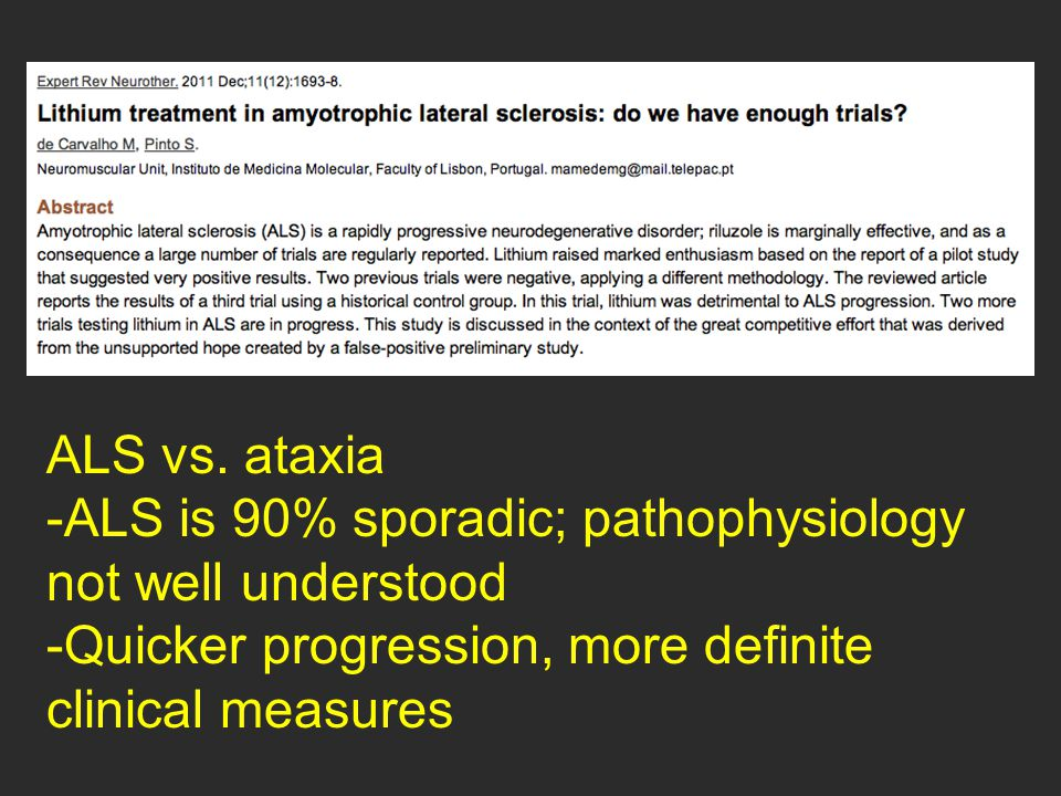 ALS vs. ataxia ALS is 90% sporadic; pathophysiology not well understood.