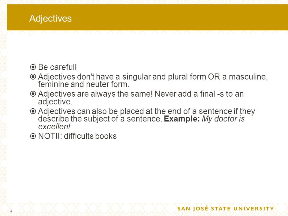 Adjectives Be careful! Adjectives don t have a singular and plural form OR a masculine, feminine and neuter form.
