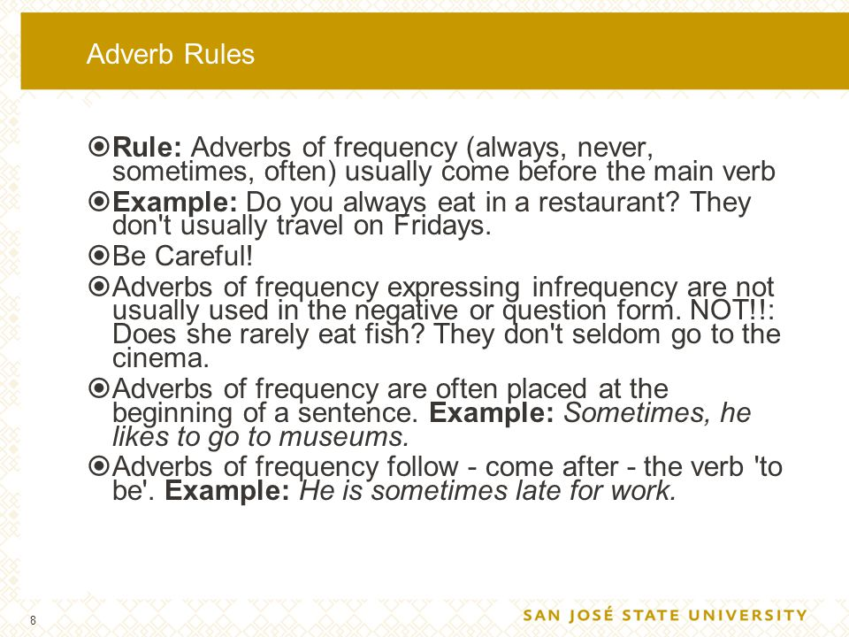 Adverb Rules Rule: Adverbs of frequency (always, never, sometimes, often) usually come before the main verb.