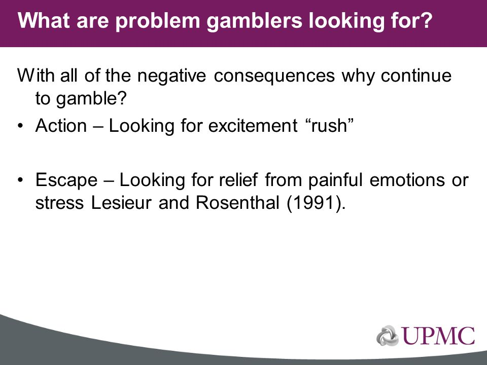What are problem gamblers looking for