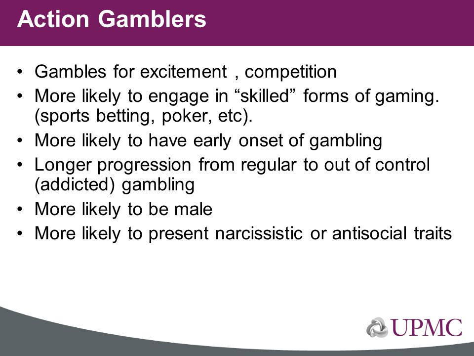 Action Gamblers Gambles for excitement , competition