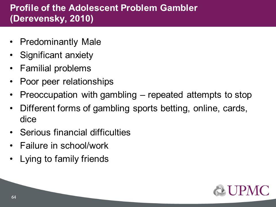 Profile of the Adolescent Problem Gambler (Derevensky, 2010)