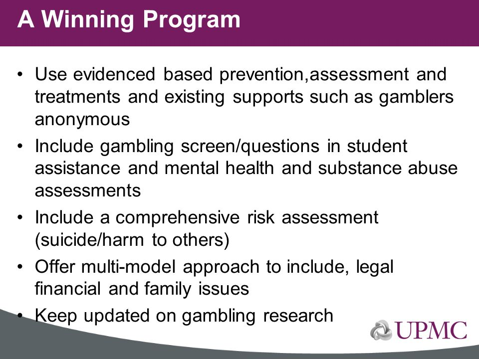 A Winning Program Use evidenced based prevention,assessment and treatments and existing supports such as gamblers anonymous.