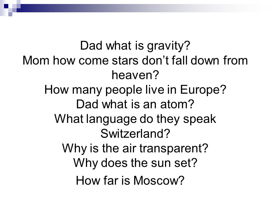 Dad what is gravity. Mom how come stars don't fall down from heaven