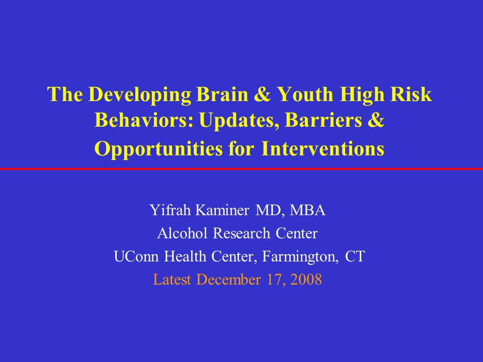 The Developing Brain & Youth High Risk Behaviors: Updates, Barriers & Opportunities for Interventions