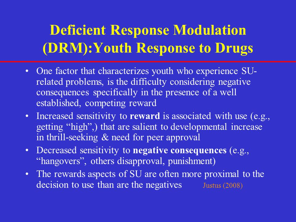 Deficient Response Modulation (DRM):Youth Response to Drugs