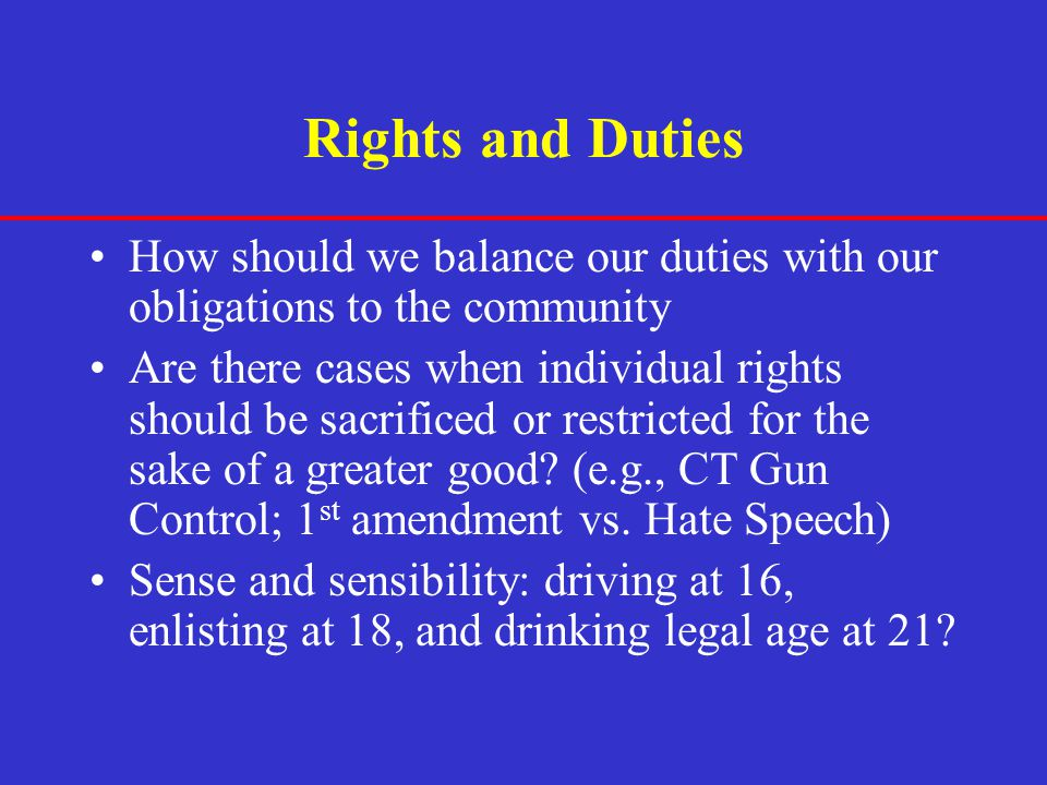 Rights and Duties How should we balance our duties with our obligations to the community.