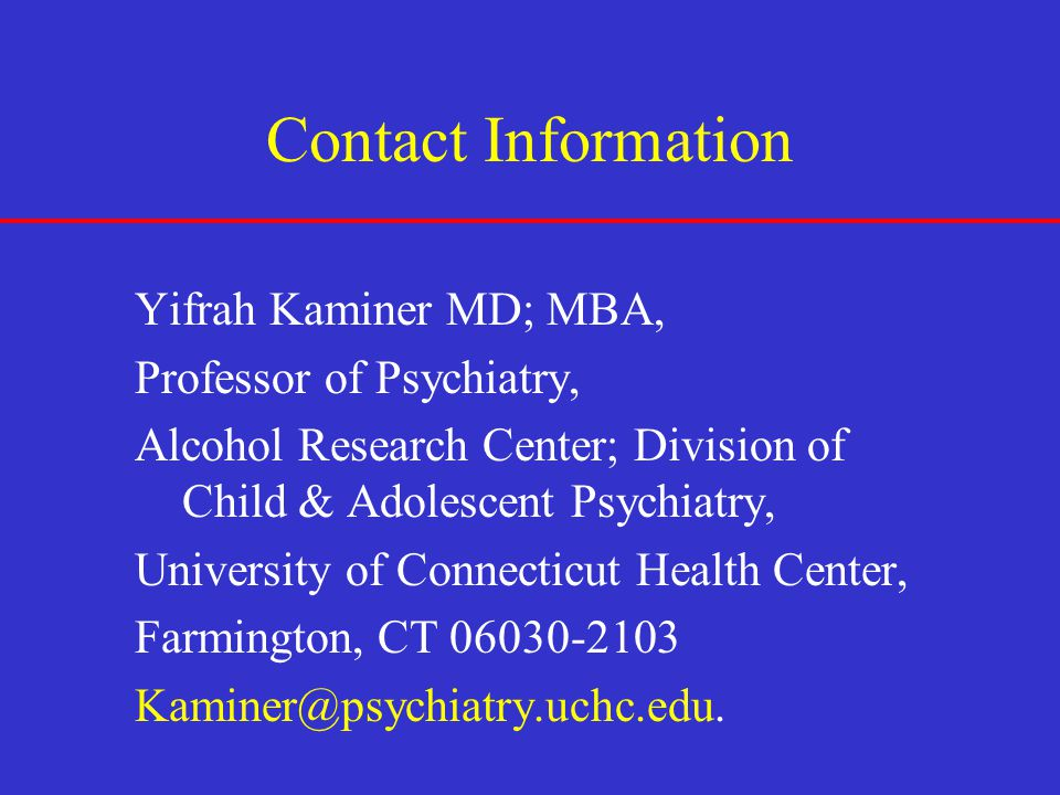 Contact Information Yifrah Kaminer MD; MBA, Professor of Psychiatry, Alcohol Research Center; Division of Child & Adolescent Psychiatry,
