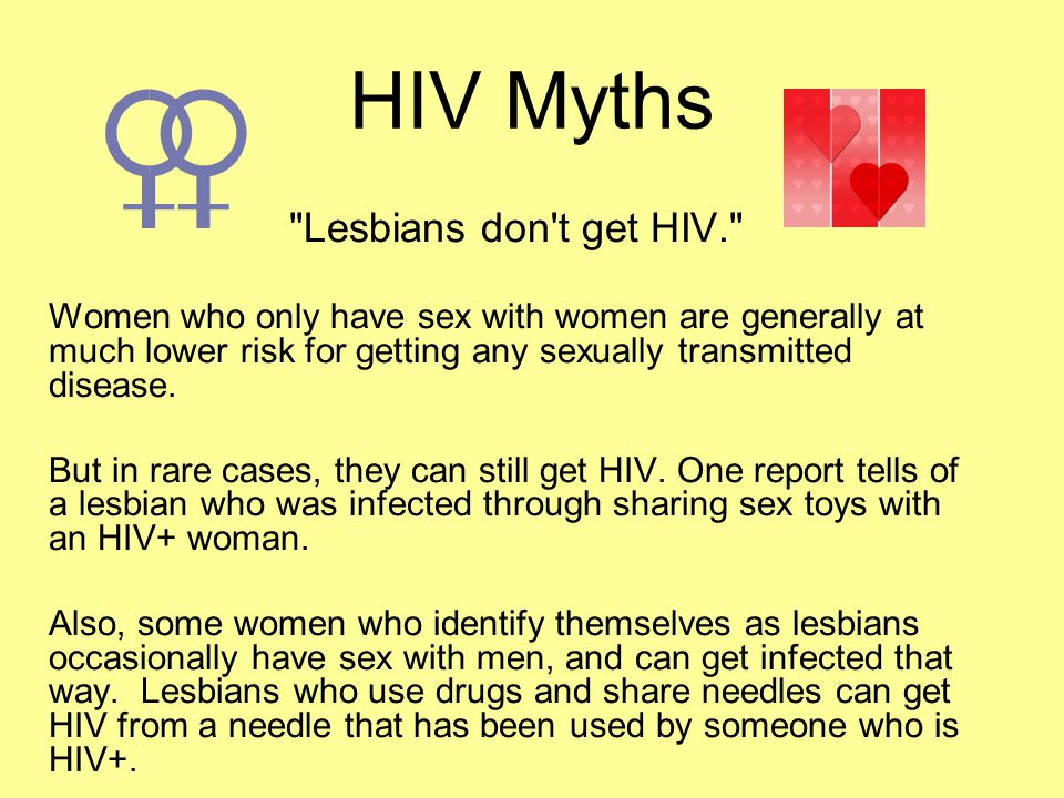 HIV Myths Lesbians don t get HIV.