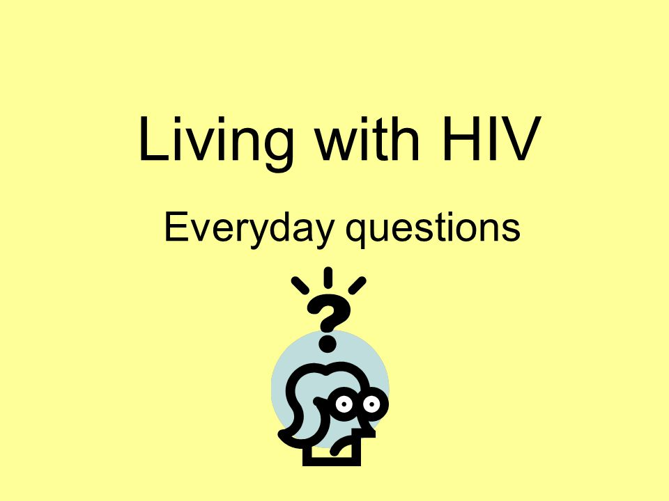 Living with HIV Everyday questions