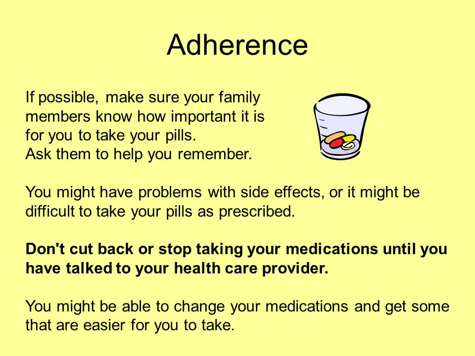 Adherence If possible, make sure your family