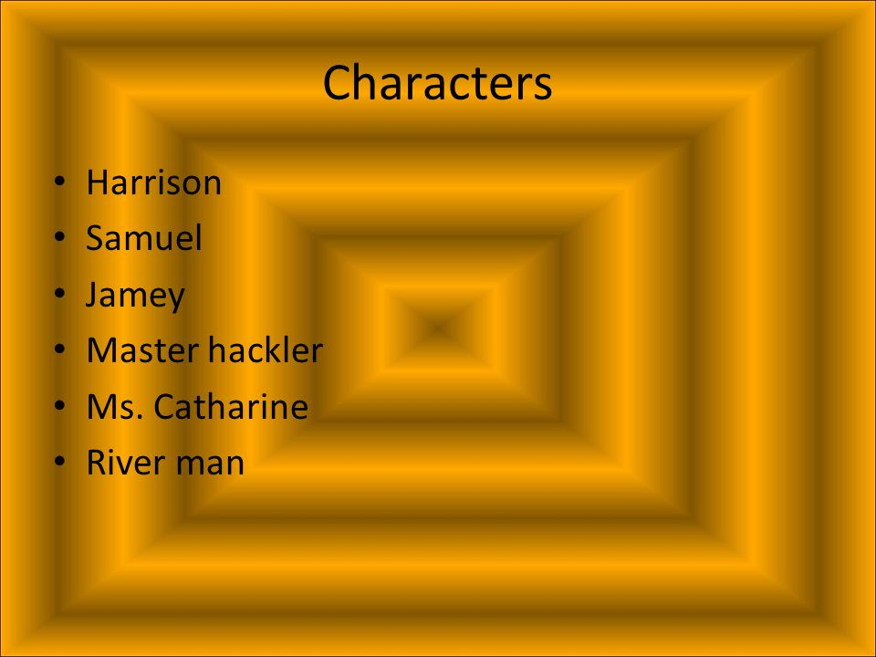 Characters Harrison Samuel Jamey Master hackler Ms. Catharine