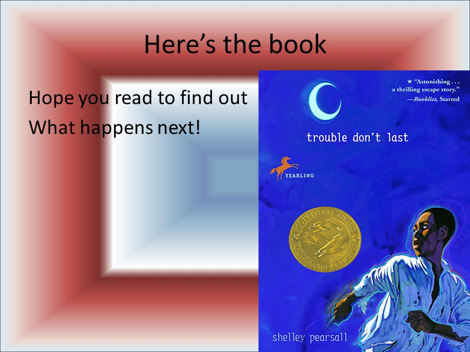 Here's the book Hope you read to find out What happens next!
